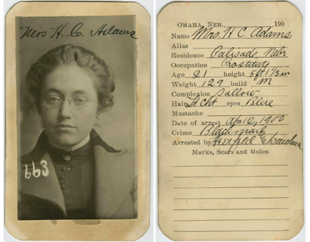 Mrs. H.C. Adams was arrested April 12, 1900   Residence: Palisade, NE. Occupation: prostitute Crime: Blackmail